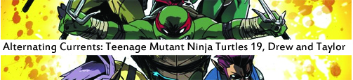 Alternating Currents: Teenage Mutant Ninja Turtles 19: Drew and Taylor