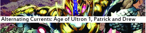 Alternating Currents: Age of Ultron 1, Patrick and Drew