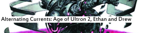 Alternating Currents: Age of Ultron 2, Ethan and Drew