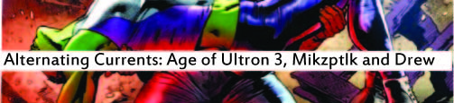 Alternating Currents: Age of Ultron 3, Mikyzptlk and Drew
