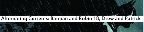 Alternating Currents: Batman and Robin 18, Drew and Patrick
