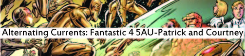 Alternatic Currents: Fantastic Four 5AU, Patrick and Courtney