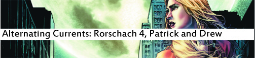 Alternating Currents: Rorschach 4, Patrick and Drew