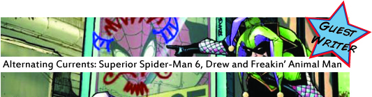 Alternating Currents: Superior Spider-Man 6, Drew and Freakin' Animal Man