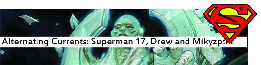 Alternating Currents: Superman 17, Drew and Mikyzptlk