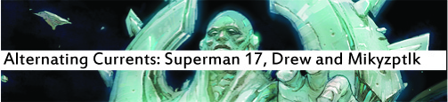 Alternating Currents: Superman 17, Drew and Mikyzptlk
