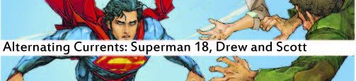 Alternating Currents: Superman 18, Drew and Scott