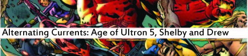 Alternating Currents: Age of Ultron 5, Shelby and Drew