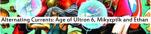 Alternating Currents: Age of Ultron 6, Mikyzptlk and Ethan