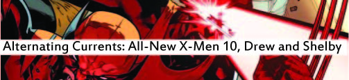 Alternating Currents: All-New X-Men 10, Drew and Shelby