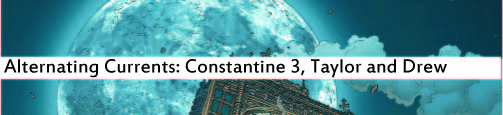 Alternating Currents: Constantine 3, Taylor and Drew