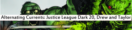 Alternating Currents: Justice League Dark 20, Drew and Taylor
