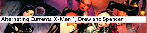 Alternating Currents: X-Men 1, Drew and Spencer