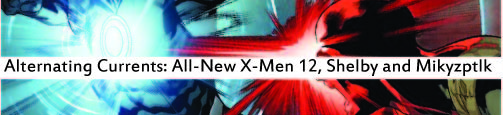 Today, Shelby and Mikyzptlk are discussing All-New X-Men 12