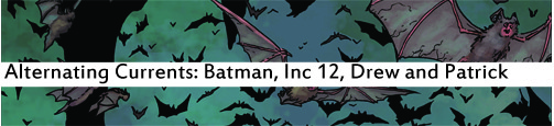 Alternating Currents: Batman Incorporated 12, Drew and Patrick