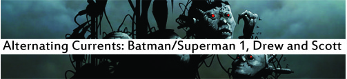 Alternating Currents: Batman/Superman 1, Drew and Scott