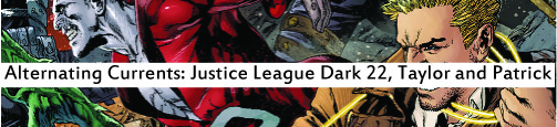 Alternating Currents: Justice League Dark 22, Taylor and Patrick