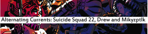 Alternating Currents: Suicide Squad 22, Drew and Mikyzptlk