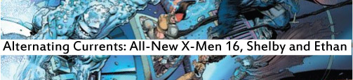 Alternating Currents: All-New X-Men 16, Shelby and Ethan
