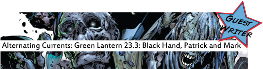 Alternating Currents: Green Lantern 23.3: Black Hand, Patrick and Matt