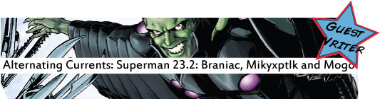 Alternating Currents: Superman 23.2: Brainiac, Mikyzptlk and Mogo