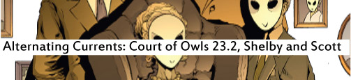 Alternating Currents: Batman and Robin 23.2: The Court of Owls, Shelby and Scott