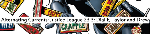 Alternating Currents: Justice League 23.3: Dial E, Taylor and Drew