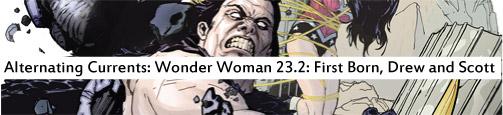 Alternating Currents: Wonder Woman 23.2: First Born, Drew and Scott