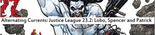 Altnernating Currents: Justice League 23.2: Lobo, Spencer and Patrick