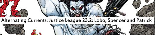Altnernating Currents: Justice League 23.2: Lobo, Spencer and Patrick