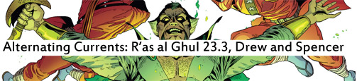 Alternating Currents: Batman and Robin 23.3: Ra's al Ghul, Drew and Spencer