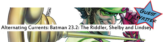 Alternating Currents: Batman 23.2: The Riddler, Shelby and Lindsey