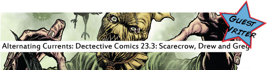 Alternating Currents: Detective Comics 23.3: Scarecrow, Drew and Greg