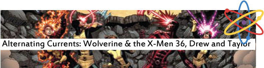 Alternating Currents: Wolverine and the X-Men 36, Drew and Taylor