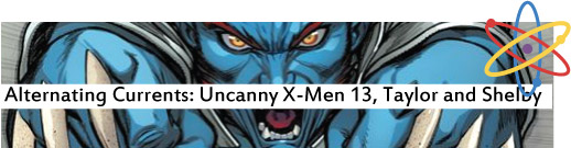 Alternating Currents: Uncanny X-Men 13, Taylor and Shelby