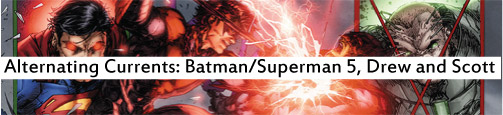 Alternating Currents: Batman/Superman 5, Drew and Scott