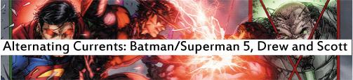 Alternating Currents: Batman/Superman 5, Drew and Scott