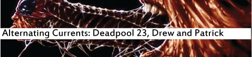Alternating Currents: Deadpool 23, Drew and Patrick