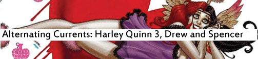 Alternating Currents: Harley Quinn 3, Drew and Spencer