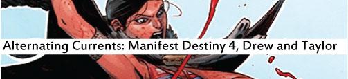 Alternating Currents: Manifest Destiny 4, Drew and Taylor
