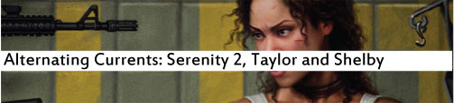 Alternating Currents: Serenity 2, Taylor and Shelby