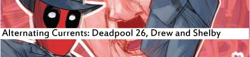Alternating Currents: Deadpool 26, Drew and Shelby