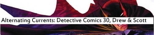 Alternating Currents, Detective Comics 30, Drew and Scott