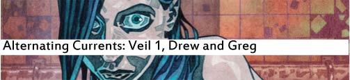 Alternating Currents: Veil 1, Drew and Greg
