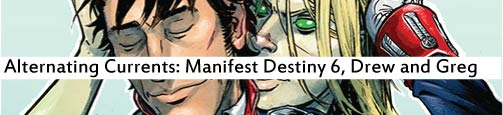 Alternating Currents: Manifest Destiny 6, Drew and Greg