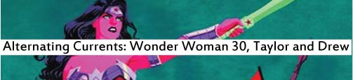Alternating Currents: Wonder Woman 30, Taylor and Drew