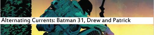 Alternating Currents: Batman 31, Drew and Patrick