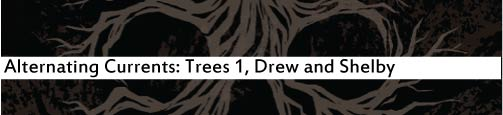 Alternating Currents: Trees 1, Drew and Shelby