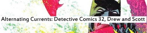 Alternating Currents: Detective Comics 32, Drew and Scott