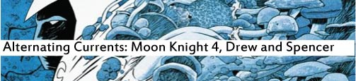 Alternating Currents: Moon Knight 4, Drew and Spencer